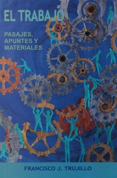 Libro: El trabajo. Pasajes, apuntes y materiales | Autor: Francisco J. Trujillo | Isbn: 9789589162545
