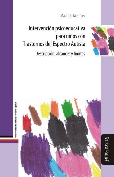 Intervención psicoeducativa para niños con trastornos del espectro autista. Descripción, alcances y límites - Mauricio Martínez - 9788416467044