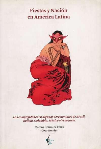Libro: Fiestas y nación en América Latina   Autor: Marcos González Pérez   Isbn: 9789584481887