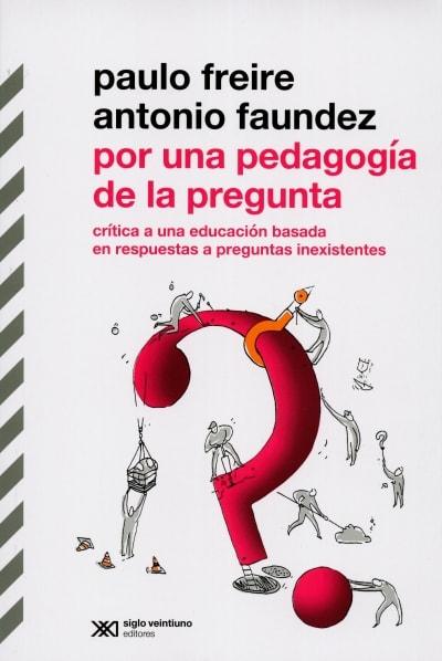 Libro: Por una pedagogía de la pregunta | Autor: Antonio Faundez | Isbn: 9789586655125