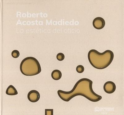 Libro: Roberto Acosta Madiedo. La estética del oficio | Autor: Óscar Ángel Ángel | Isbn: 9789587890921