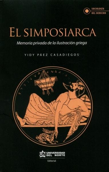 Libro: El simposiarca. Memoria privada de la ilustración griega | Autor: Yidy Páez Casadiegos | Isbn: 9789587890853