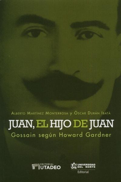 Libro: Juan, el hijo de Juan Gossaín según Howard Gardner   Autor: Óscar Durán Ibatá   Isbn: 9789587890501