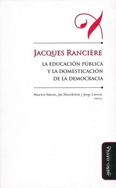 Jacques ranciére. La educación y la domesticación de la democracia - Maarten Simons - 9788492613472