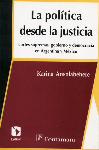 Libro: La política desde la justicia | Autor: Karina Ansolabehere | Isbn: 9709967045