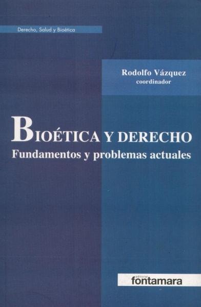 Libro: Bioética y derecho | Autor: Rodolfo Vázquez | Isbn: 9786077971825