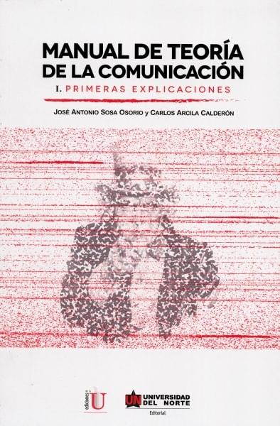 Libro: Manual de teorìa de la comunicación I. | Autor: Carlos Arcila Calderón | Isbn: 9789587413656