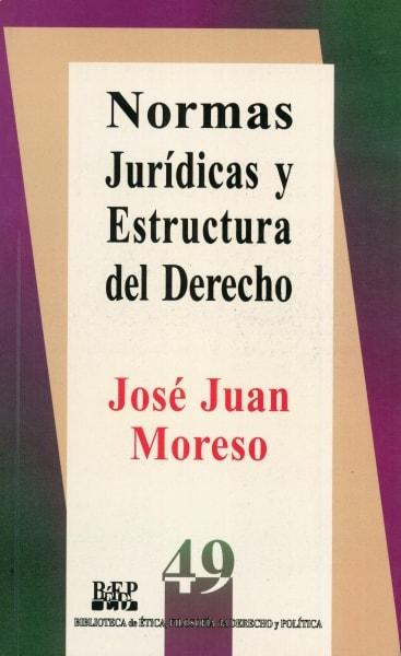 Libro: Normas jurídicas y estructura del derecho | Autor: José Juan Moreso | Isbn: 9684762569