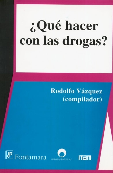Libro: ¿Qué hacer con las drogas?   Autor: Rodolfo Vázquez   Isbn: 9786077921417