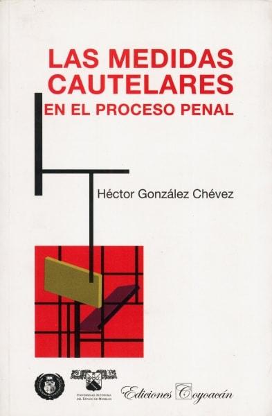 Libro: Las medidas cautelares en el proceso penal | Autor: Héctor González Chévez | Isbn: 9789706333766
