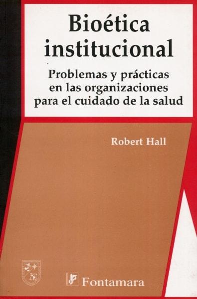 Libro: Bioética institucional   Autor: Robert Hall   Isbn: 9789684767201
