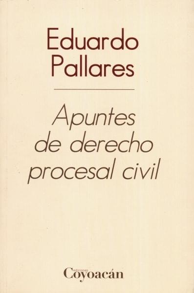 Libro: Apuntes de derecho procesal civil | Autor: Eduardo Pallares | Isbn: 9786079014759