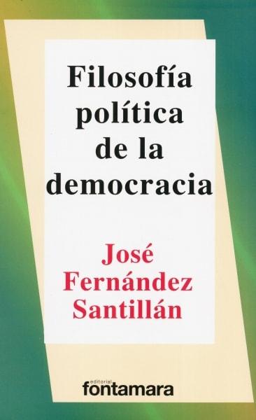 Libro: Filosofía política de la democracia | Autor: José Fernández Santillán | Isbn: 9786077921875