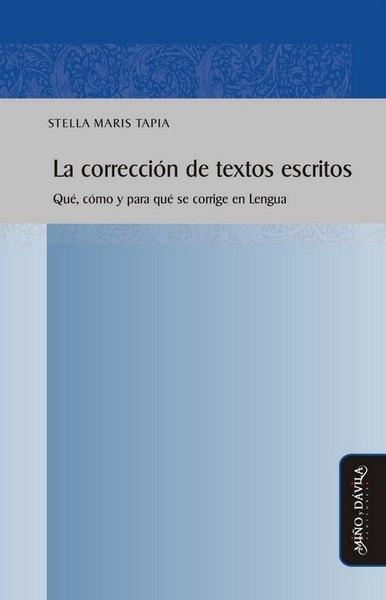 La corrección de textos escritos. Qué, cómo y para qué se corrige en lengua - Stella Maris Tapia - 9788416467518