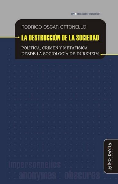 La destrucción de la sociedad. Política, crimen y metafísica desde la sociología de durkheim - Rodrigo óscar Ottonello - 9788416467655