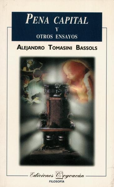 Libro: Pena capital y otros ensayos | Autor: Alejandro Tomasini Bassols | Isbn: 9706332359