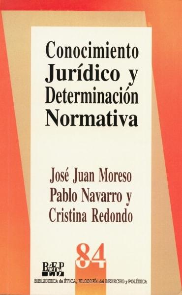 Libro: Conocimiento jurídico y determinación normativa   Autor: José Juan Moreso   Isbn: 9684764308