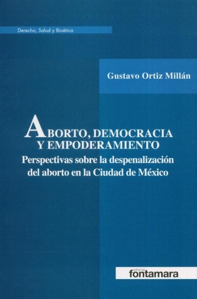 Libro: Aborto, democracia y empoderamiento | Autor: Gustavo Ortiz Millán | Isbn: 9786077360834