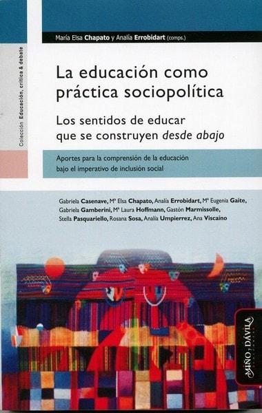 La educación como práctica sociopolítica. Los sentidos de educar que se construyen desde abajo - Gabriela Casenave - 9788415295693