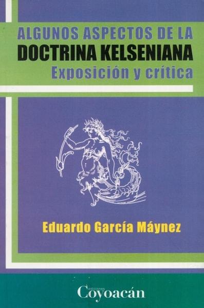 Libro: Algunos aspectos de la doctrina kelseniana | Autor: Eduardo García Máynez | Isbn: 9786079014261