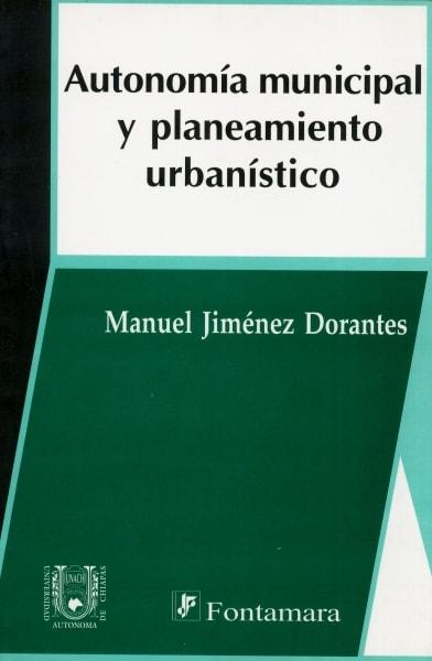 Libro: Autonomía municipal y planeamiento urbanístico | Autor: Manuel Jiménez Dorantes | Isbn: 9684766394
