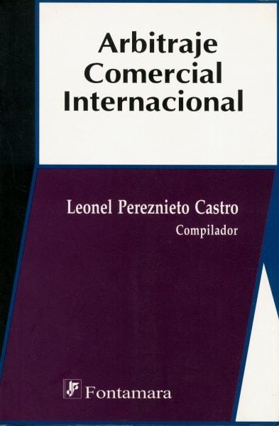 Libro: Arbitraje Comercial Internacional | Autor: Leonel Pereznieto Castro | Isbn: 9684763409