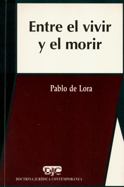 Libro: Entre el vivir y el morir | Autor: Pablo de Lora | Isbn: 9684764464