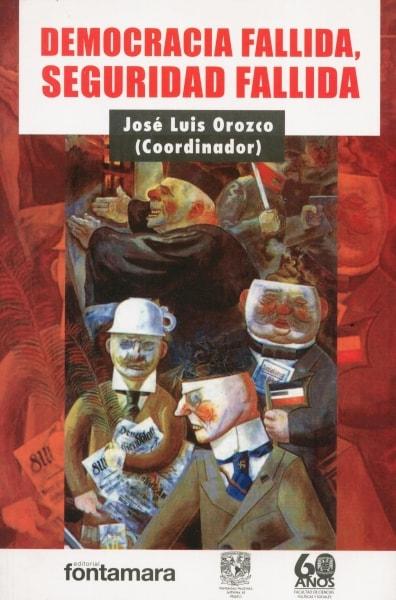Libro: Democracia fallida, seguridad fallida   Autor: José Luis Orozco   Isbn: 9786077971344