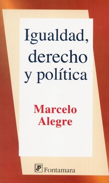 Libro: Igualdad, derecho y política | Autor: Marcelo Alegre | Isbn: 9786077921233