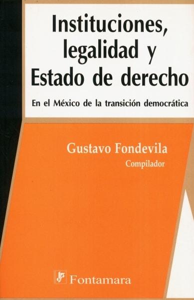Libro: Instituciones, legalidad y Estado de derecho | Autor: Gustavo Fondevila | Isbn: 9684765932
