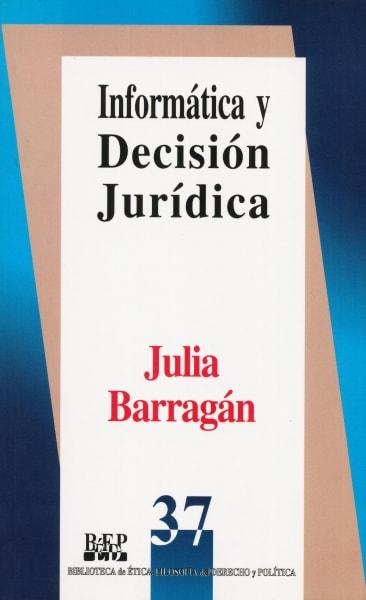 Libro: Informática y decisión jurídica   Autor: Julia Barragán   Isbn: 9789684762275