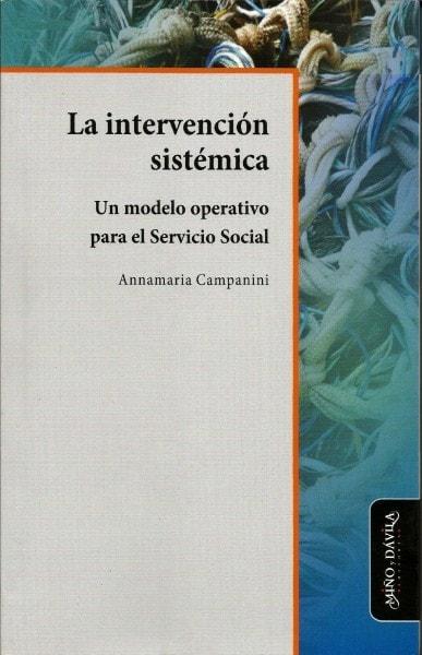 La intervención sistémica. Un modelo operativo para el servicio social - Annamaria Campanini - 9788415295211