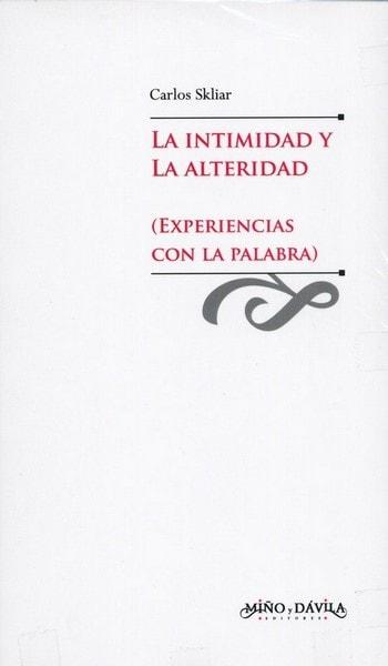 La intimidad y la alteridad (experiencias con la palabra) - Carlos Skliar - 9788496571006