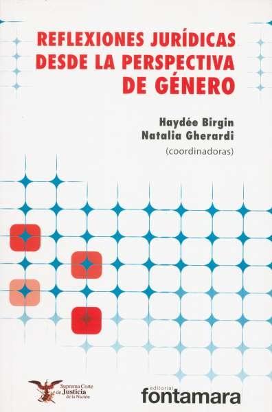 Libro: Reflexiones jurídicas desde la perspectiva de género | Autor: Haydée Birgin | Isbn: 9786077921806