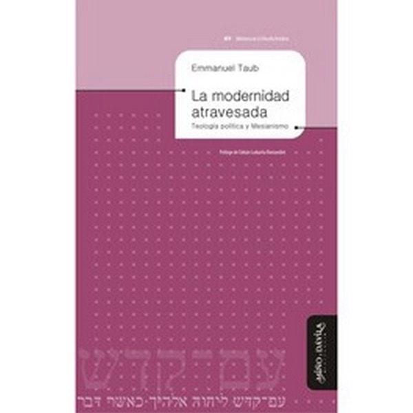 La modernidad atravesada. Teología politica y mesianismo - Emmanuel Taub - 978849571877