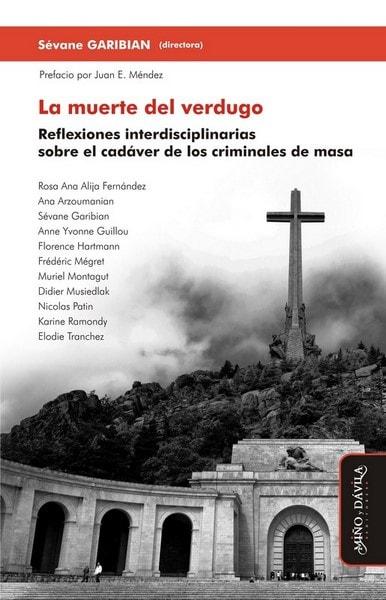 La muerte del verdugo. Reflexiones interdisciplinarias sobre el cadáver de los criminales de masa - Rosa Ana Alija Fernández - 9788416467631