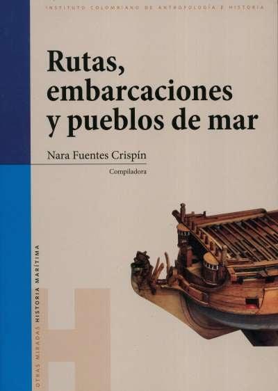 Libro: Rutas, embarcaciones y pueblos de mar | Autor: Nara Fuentes Crispín | Isbn: 9789588852584