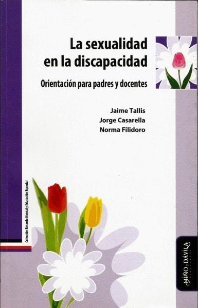 La sexualidad en la discapacidad. Orientación para padres y docentes - Jaime Tallis - 9788415295815