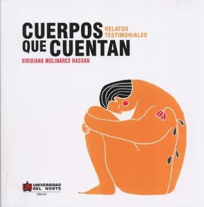 Libro: Cuerpos que cuentan. Relatos testimoniales   Autor: Viridiana Molinares Hassan   Isbn: 9789587891140