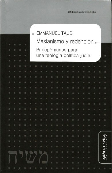 Mesianismo y redención. Prolegómenos para una teología politíca judía - Emmanuel Taub - 9788415295549