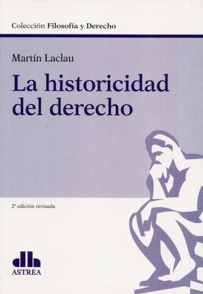Libro: La historicidad del derecho | Autor: Martín Laclau | Isbn: 9789877062977