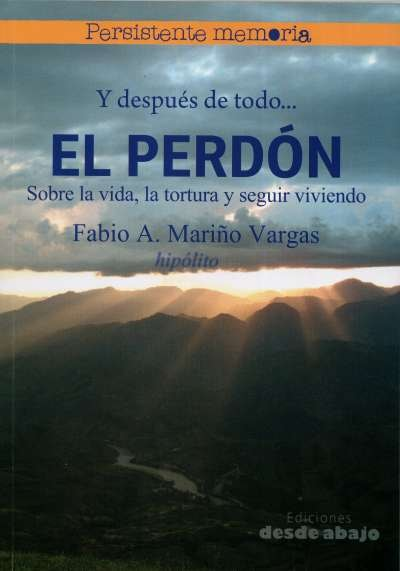 Libro: Y después de todo... El perdón. Sobre la vida, la tortuga y seguir viviendo | Autor: Fabio A. Mariño Vargas | Isbn: 9789585555129