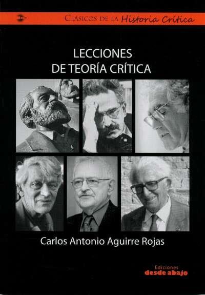 Libro: Lecciones de teoría crítica   Autor: Carlos Antonio Aguirre Rojas   Isbn: 9789585555044