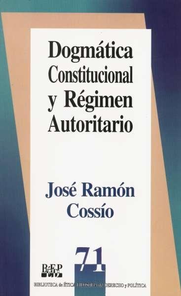 Libro: Dogmática constitucional y régimen autoritario | Autor: José Ramón Cossío | Isbn: 9684763018