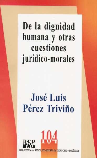 Libro: De la dignidad humana y otras cuestiones jurídico-morales | Autor: José Luis Pérez Triviño | Isbn: 9789684766563
