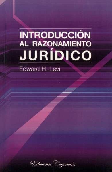 Libro: Introducción al razonamiento jurídico | Autor: Edward H. Levi | Isbn: 9706333134