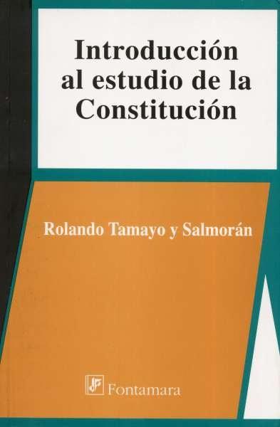 Libro: Introducción al estudio de la constitución | Autor: Ronaldo Tamayo y Salmorán | Isbn: 9684761120