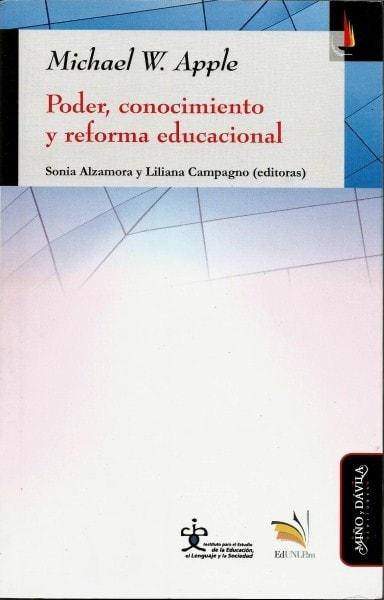 Poder, conocimiento y reforma educacional - Michael W. Apple - 9789508631749