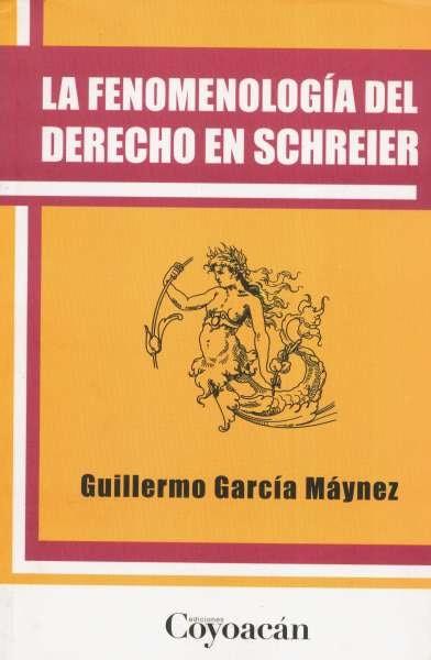 Libro: La fenomenología del derecho en Schreier | Autor: Guillermo García Máynez | Isbn: 9786079014513