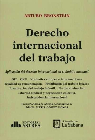Derecho internacional del trabajo aplicación del derecho internacional en el ámbito nacional - Arturo Bronstein - 9789585840409